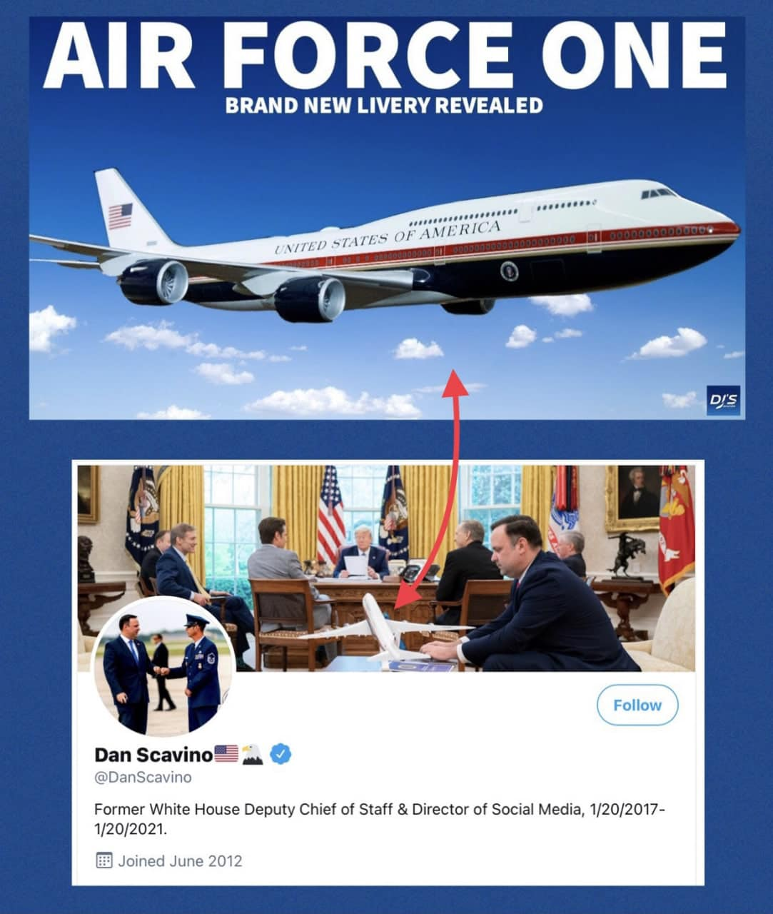 May be an image of 1 person and text that says 'AIR FORCE ONE BRAND NEW LIVERY REVEALED ....,,,,,,,,,, UNITED STATES FAMERICA DI'S Dan Scavino @DanScavino Follow Former White House Deputy Chief of Staff 1/20/2021. å Joined June 2012 Director of Social Media, 1/20/2017-'
