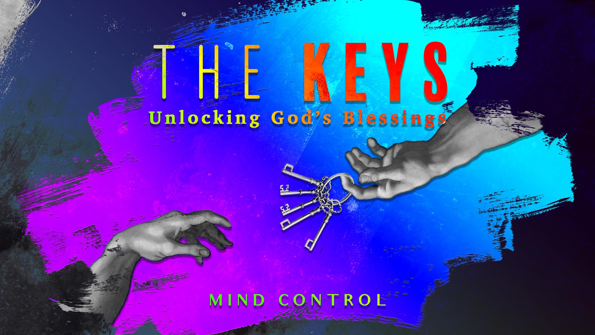 The Keys: Unlocking God's Blessings – Mind Control | NewLife Church