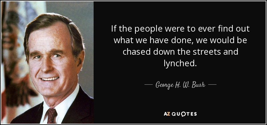 George H. W. Bush quote: If the people were to ever find out what we...